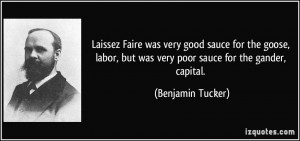 ... , but was very poor sauce for the gander, capital. - Benjamin Tucker