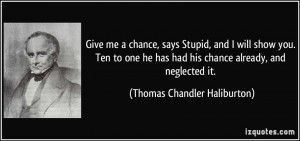 Give me a chance, says Stupid, and I will show you. Ten to one he has ...