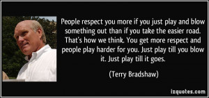 people play harder for you. Just play till you blow it. Just play till ...