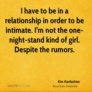 have to be in a relationship in order to be intimate. I'm not the ...