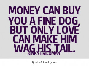 Make personalized picture quotes about love - Money can buy you a fine ...