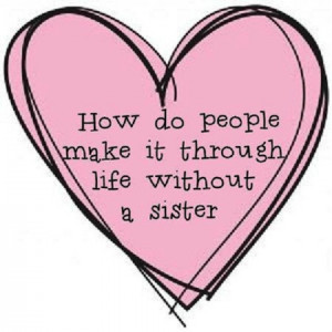 how do people make it through sister picture quotes