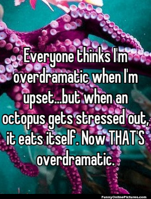 Check out this quote image about an over dramatic octopus that is sure ...