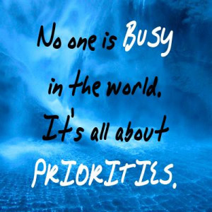 No one is busy in the world It's all about priorities
