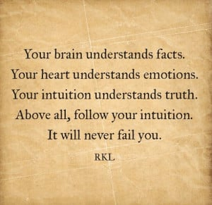 Words of wisdom. Follow your intuition