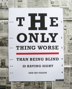 "... being blind is having sight but no vision."" - Helen Keller Quote"