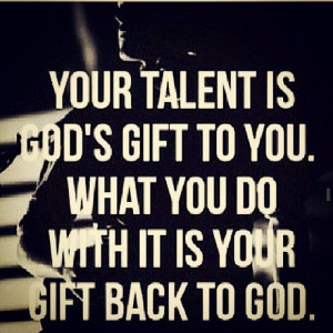 Your talent is God's gift to you. quotes quote god religion talent god ...