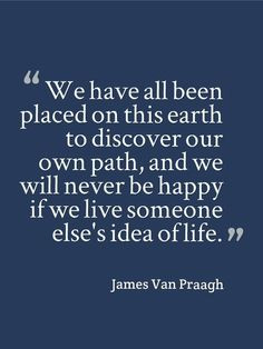 We Have All Been Placed On This Earth To Discover Our Own Path, And We ...