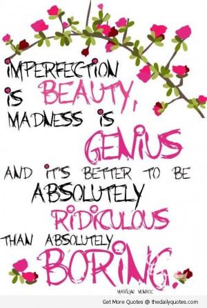 ... its better to be absolutely ridiculous than absolutely boring life