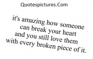 Amazing Quotes - It's Amazing How Someone Can Break Your Heart