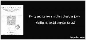 Mercy and justice, marching cheek by joule. - Guillaume de Salluste Du ...