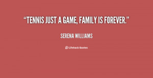 Tennis just a game, family is forever. - Serena Williams at ...