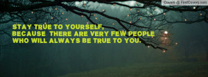 stay true to yourself , Pictures , because there are very few people ...