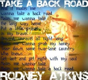 ... , makes me wanna take the long way home. ;) Rodney Atkins- back road