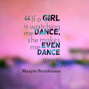 24446-if-a-girl-is-watching-me-dance-she-makes-me-even-dance.png