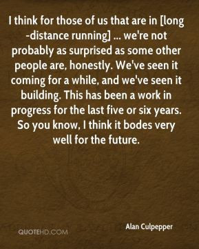 Culpepper - I think for those of us that are in [long-distance running ...