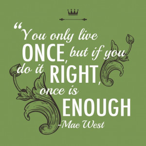 YOLO —Mae West #Quote