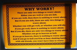 Why Worry There Are Only Two Things To Worry About Either You Are Well ...