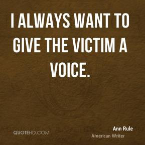 Ann Rule - I always want to give the victim a voice.