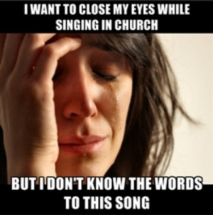 Singing in church with your eyes closed?
