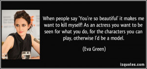 so beautiful' it makes me want to kill myself! As an actress you want ...