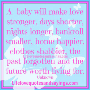 Baby Quotes And Sayings A baby will make love stronger