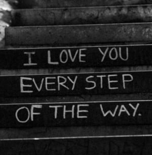Home » Picture Quotes » Sweet » I love you every step of the way..