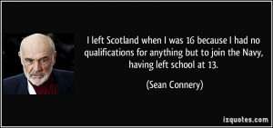 left Scotland when I was 16 because I had no qualifications for ...