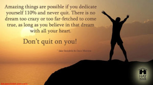 Anything Is Possible If You Dedicate Yourself 110% And Never Quit On ...