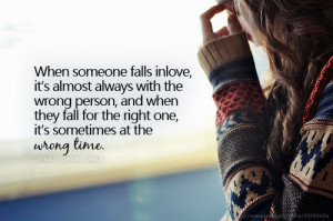 ... For The Right One, It's Sometimes At The Wrong Time ~ Love Quote