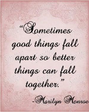 Marilyn Monroe Quote - Sometimes Good things Fall Apart-up 4x6 Art ...