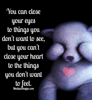 You can close your eyes to things you don't want to see, but you can't ...