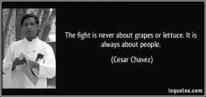 quote-the-fight-is-never-about-grapes-or-lettuce-it-is-always-about ...