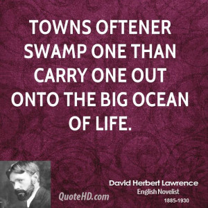 Towns oftener swamp one than carry one out onto the big ocean of life.