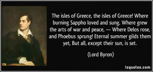 The isles of Greece, the isles of Greece! Where burning Sappho loved ...