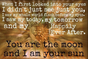 You are the moon and I am your sun.