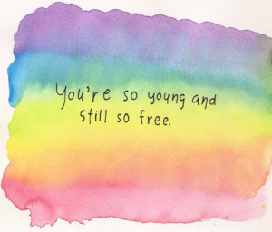 You're So Young And Still So Free.