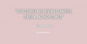 Good stories are driven by conflict, tension, and high stakes.""