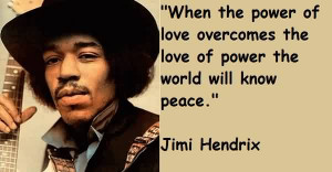 Popular Celebrity Quote By Jimi Hendrix~ When the power of love ...