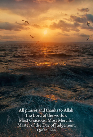 ... , Most Merciful. Master of the Day of Judgement. -Qur'an 1:2-4