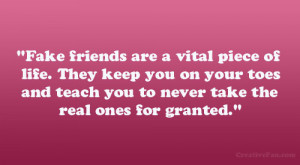 Fake friends are a vital piece of life. They keep you on your toes and ...