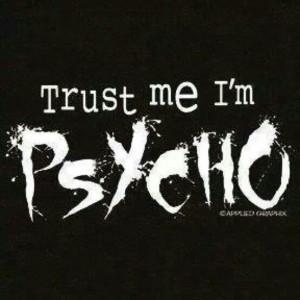 Trust me, I'm psycho
