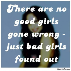 there are no good girls gone wrong just bad girls found out