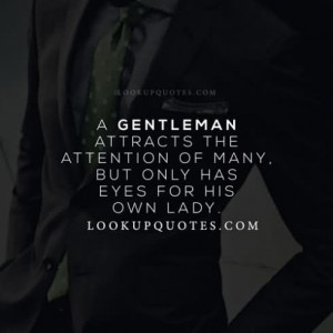 ... The Attention Of Many But Only Has Eyes For His Own Lady - Mens Quote