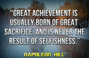 ... sacrifice and is never the result of selfishness. Napoleon Hill Quote