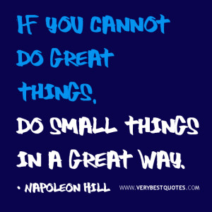 quotes, positive quotes, If you cannot do great things, do small ...