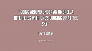 Going around under an umbrella interferes with one's looking up at the ...
