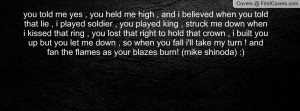 you told that lie , i played soldier , you played king , struck me ...