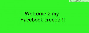 Welcome 2 my Facebook creeper!! Profile Facebook Covers