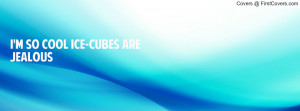 so cool ice-cubes are jealous Profile Facebook Covers